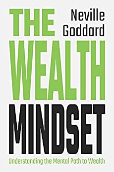 The Wealth Mindset: Understanding the Mental Path to Wealth by [Neville Goddard, Tim Grimes]