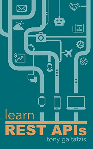 Learn REST APIs: Your guide to how to find, learn, and connect to the REST APIs that powers the Internet of Things revolution. (English Edition)