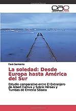 La soledad: Desde Europa hasta América del Sur: Estudio comparativo entre El Extranjero de Albert Camus y Sobre Héroes y T...