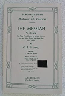The Messiah: An Oratorio, Four Part Chorus of Mixed Voices, Soprano, Alto, Tenor, and Bass Soli and Piano, VOCAL SCORE, COMPLETE (G. Schirmer's Editions of Oratorios and Cantanas)