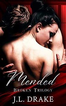 Mended (Broken Trilogy Book 3) by [J.L. Drake]
