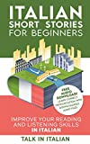 Italian Short Stories for Beginners: Improve your reading and listening skills in Italian (Learn Italian with Stories Vol. 1)