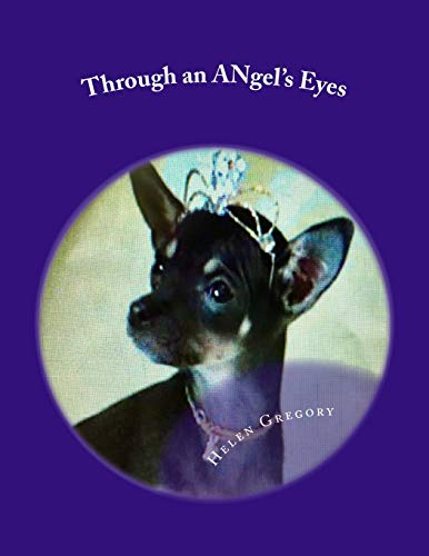 Through an ANgel's Eyes: How a little deaf chihuahua changed the world