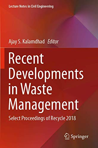 Recent Developments in Waste Management: Select Proceedings of Recycle 2018 (Lecture Notes in Civil Engineering, 57)