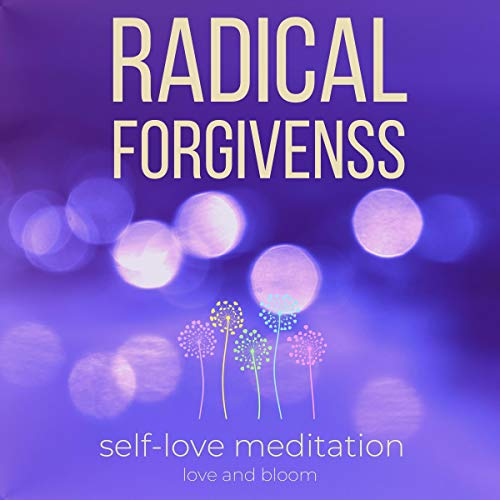 Download Radical Forgiveness Self-Love Meditation: Let Go of the Past, Deep Emotional and Spiritual Healing, audio book