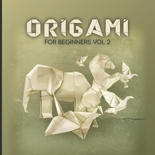 Origami for Beginners VOL 2: 40 Easy Templates with Step-by-step Instructions, A Progressive Introduction to the Art of Paper Folding / Origami For Children / Origami For Kids / Kids Origami