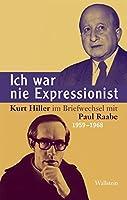 Ich war nie Expressionist: Kurt Hiller im Briefwechsel mit Paul Raabe. 1959-1968