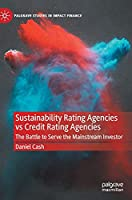Sustainability Rating Agencies vs Credit Rating Agencies: The Battle to Serve the Mainstream Investor (Palgrave Studies in Impact Finance)