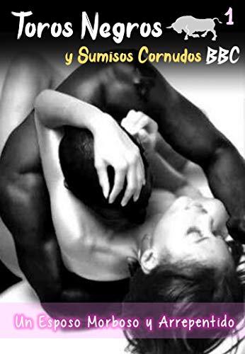 Toros Negros y Sumisos Cornudos BBC - Un Esposo Morboso y Arrepentido: Un esposo con ganas de ver a su mujer teniendo sexo con un hombre negro buscara cumplir su fantasia y quizás se arrepienta