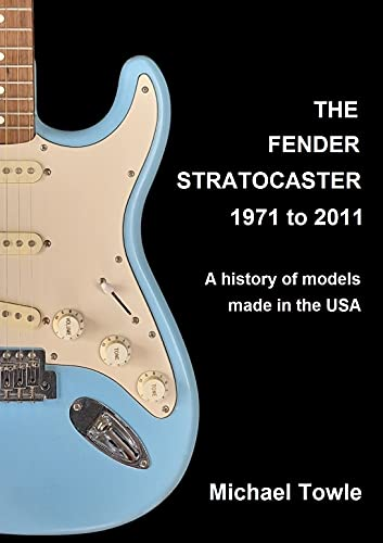 Fender Stratocaster: 1971 to 2011: A history of models made in the USA (English Edition)