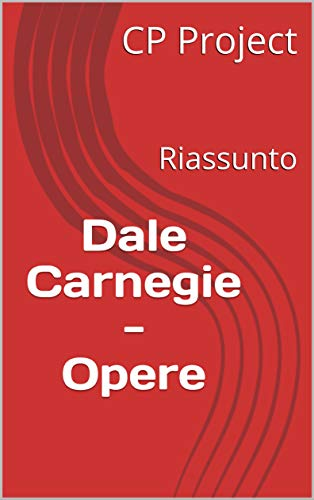 Dale Carnegie - Opere: Riassunto