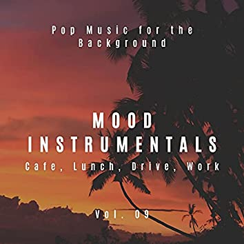 Mood Instrumentals: Pop Music For The Background - Cafe, Lunch, Drive, Work, Vol. 09