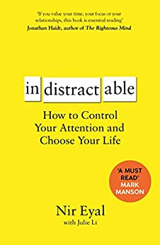 Indistractable: How to Control Your Attention and Choose Your Life by [Nir Eyal]
