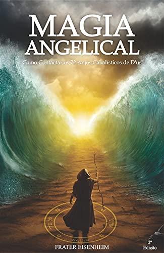 Magia Angelical: Como Contactar os 72 Anjos Cabalísticos De D´us - 2°Edição