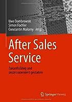 After Sales Service: Zukunftsfaehig und prozessorientiert gestalten