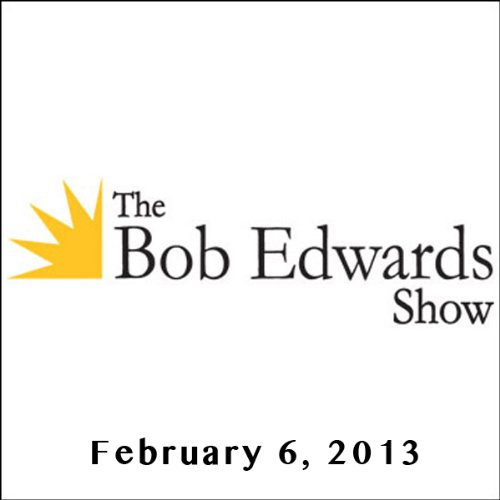 The Bob Edwards Show, Ashok Rajamani, Ronnie Dunn, and Bonnie Raitt, February 6, 2013 audiobook cover art