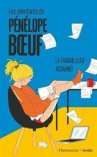 Les aventures de Pénélope Boeuf, tome 2 : La travailleuse acharnée par Pénélope Boeuf