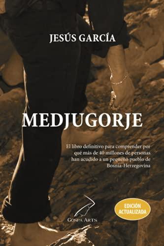 Medjugorje: de Jesús García, el libro definitivo para comprender por que más de 40 millones de personas han acudido a un pequeño pueblo de Bosnia-Herzegovina