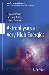 Astrophysics at Very High Energies: Saas-Fee Advanced Course 40. Swiss Society for Astrophysics and Astronomy (English Edition)