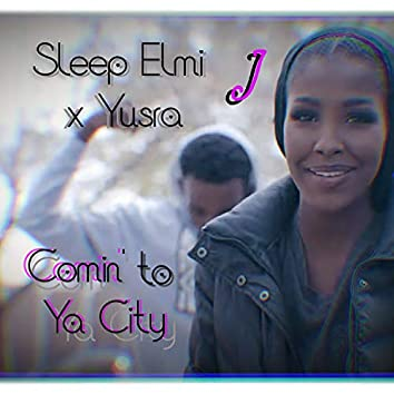 Coming to Ya City (feat. Yusra J)