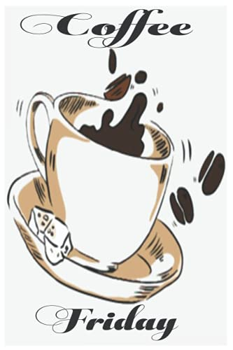 Notebook - 4 Coffee _Friday: CoffeeJournal_6in x 9in x 114 Pages White Paper Blank Journal with Black Cover Perfect Size