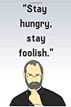 Stay Hungry, Stay Foolish: Steve Jobs Motivational Quote Notebook/Journal/Diary A5 120 Lined Pages 6x9 Inches