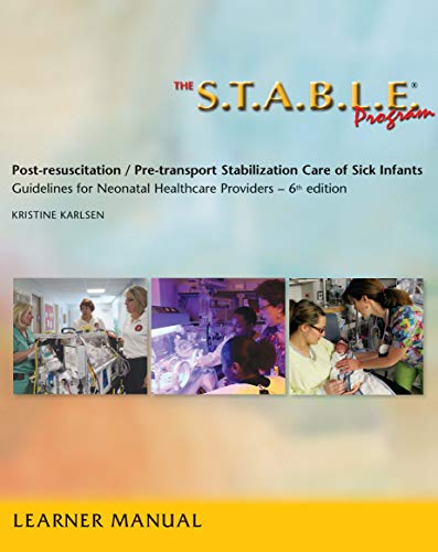 The S.T.A.B.L.E. Program  Learner/ Provider Manual: Post-Resuscitation/ Pre-Transport Stabilization Care of Sick Infants: Guidelines for Neonatal Heal / Post-Resuscitation Stabilization) 6th Edition