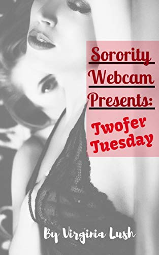 Sorority Webcam Presents: Twofer Tuesday (Secret Pleasures Book 6) (English Edition)