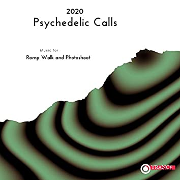 2020 Psychedelic Calls - Music For Ramp Walk And Photoshoot