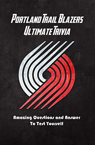 Portland Trail Blazers Ultimate Trivia: Amazing Questions and Answer To Test Yourself: Sport Questions and Answers (English Edition)
