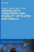 Aeroelastic Vibrations and Stability of Plates and Shells (De Gruyter Studies in Mathematical Physics)