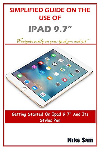 SIMPLIIED GUIDE ON THE USE OF IPAD 9.7