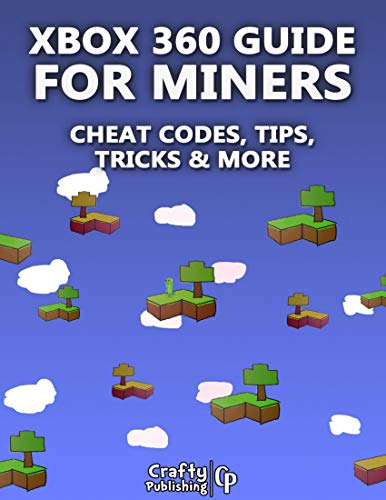 Xbox 360 Cheats for Miners - Cheat Codes, Tips, Tricks & More: (An Unofficial Minecraft Book) (English Edition)