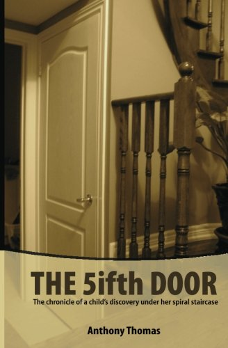 The Fifth Door: The chronicle of a child's discovery under her spiral staircase: Volume 1