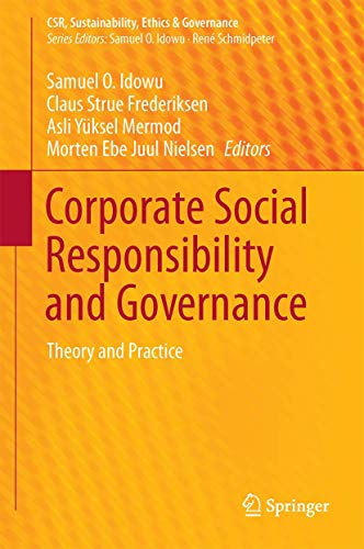 Corporate Social Responsibility and Governance: Theory and Practice (CSR, Sustainability, Ethics & Governance)