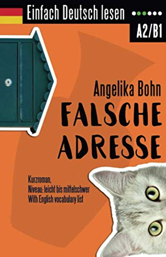 Einfach Deutsch lesen: Falsche Adresse - Kurzroman - Niveau: leicht bis mittelschwer - With English vocabulary list