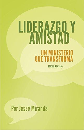 Liderazgo y Amistad: Un ministerio que transforma (Spanish Edition)