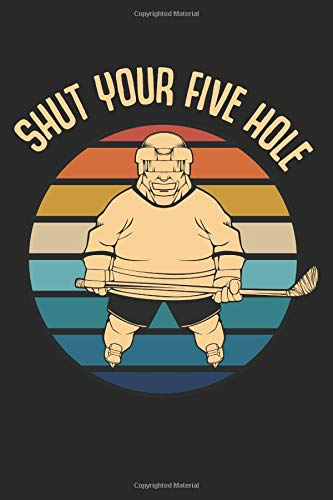 """Shut Your Five Hole: Best Ice Hockey Gift Ideas Teams Sport Funny Goalie Stick Skates Composition College Notebook and Diary to Write In / 120 Pages of Ruled Lined & Blank Paper / 6""""x9"""""""