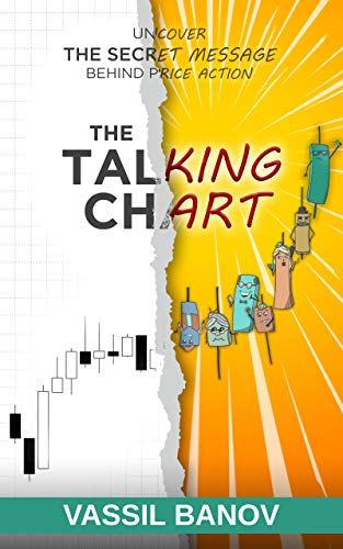 The Talking Chart: Uncover The Secret Message Behind Price Action (English Edition)