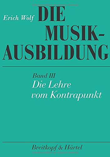 Die Musikausbildung, Bd.3, Die Lehre vom Kontrapunkt: Regeln, Übungen und Formeln im strengen Satz