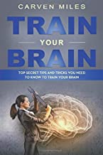 Train Your Brain: Top Secret Tips and Tricks You Need to Know to Train Your Brain