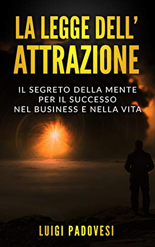 LA LEGGE DELL'ATTRAZIONE: Il Segreto della Mente per il Successo nel Business...