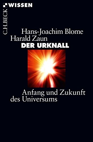 Der Urknall: Anfang und Zukunft des Universums (Beck'sche Reihe 2337)