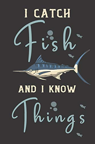 I catch fish and i know things: fish gifts for men,women,and kids:cute & elegant blank Lined Journal to write in.