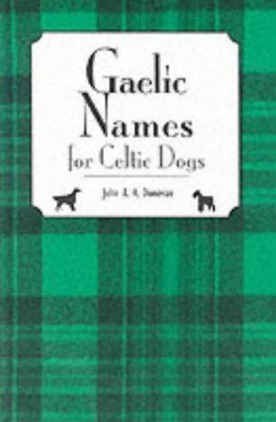 Gaelic Names for Celtic Dogs by John A. K. Donovan (1995-12-03)