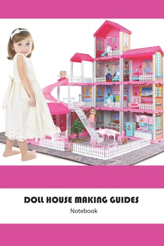 Doll House Making Guides Notebook: Notebook|Journal| Diary/ Lined - Size 6x9 Inches 100 Pages