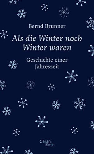 Als die Winter noch Winter waren: Geschichte einer Jahreszeit