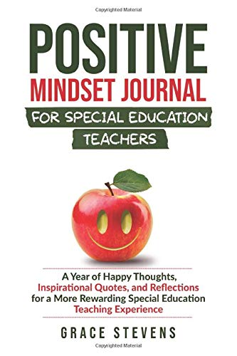 Positive Mindset Journal for Special Education Teachers: A Year of Happy Thoughts, Inspirational Quotes, and Reflections for a More Rewarding Special Education Teaching Experience
