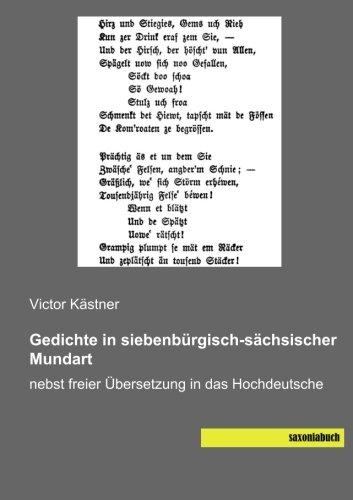 Gedichte in siebenbuergisch-saechsischer Mundart: nebst freier Uebersetzung in das Hochdeutsche