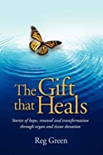 The Gift That Heals: Stories of Hope, Renewal and Transformation Through Organ and Tissue Donation